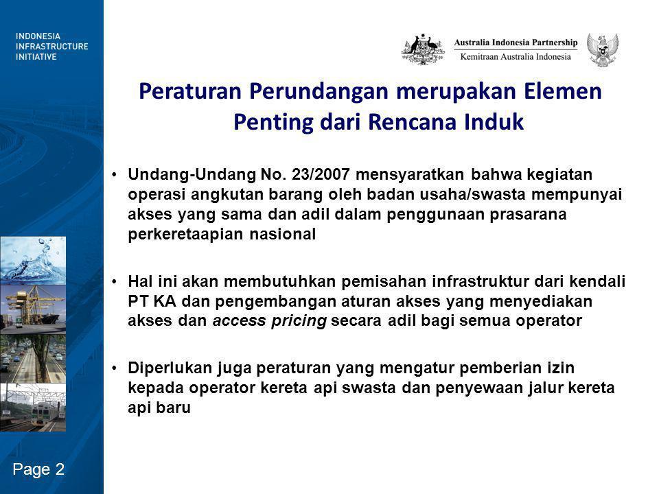 Page 3 Freight Traffic 0 2,500 5,000 7,500 10,000 12,500 15,000 17,500 20,000 2000200120022003200420052006200720082009 Million Tons Java Sumatra Freight Ton-kilometers 0 1,000 2,000 3,000 4,000 5,000 6,000 2000200120022003200420052006200720082009 billions Java Sumatra Pengembangan Kemampuan Pelayanan Kereta Api Barang : Elemen Penting dalam Rencana Induk Perkeretaapian Pangsa pasar kereta api angkutan barang mengalami penurunan selama beberapa dekade –Pelayanan angkutan penumpang mendominasi lalu lintas keretaapi –Terbatasnya kapasitas yang tersedia –Hubungan yang kurang baik dengan PT KA Kondisi prasarana eksisting belum memenuhi kebutuhan angkutan barang –Axle load yang masih rendah –Armada kereta yang sudah tua –Pelayanan yang kurang memadai Rencana Induk mengatasi permasalahan tersebut di atas