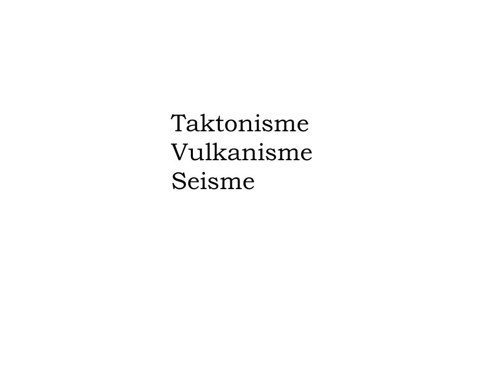 Taktonisme Vulkanisme Seisme