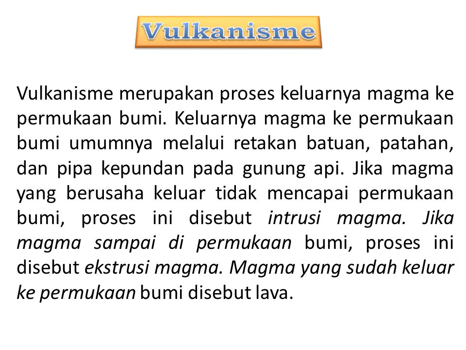 Vulkanisme merupakan proses keluarnya magma ke permukaan bumi.