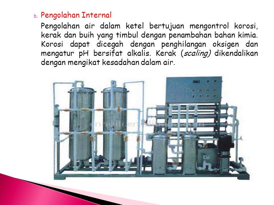 b. Pengolahan Internal Pengolahan air dalam ketel bertujuan mengontrol korosi, kerak dan buih yang timbul dengan penambahan bahan kimia. Korosi dapat
