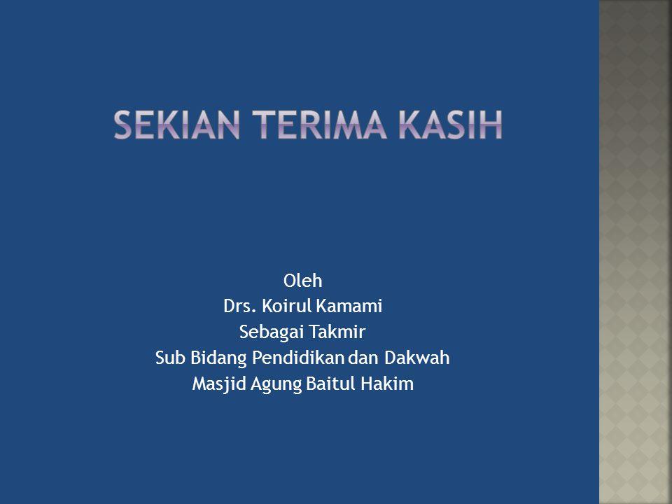 Oleh Drs. Koirul Kamami Sebagai Takmir Sub Bidang Pendidikan dan Dakwah Masjid Agung Baitul Hakim