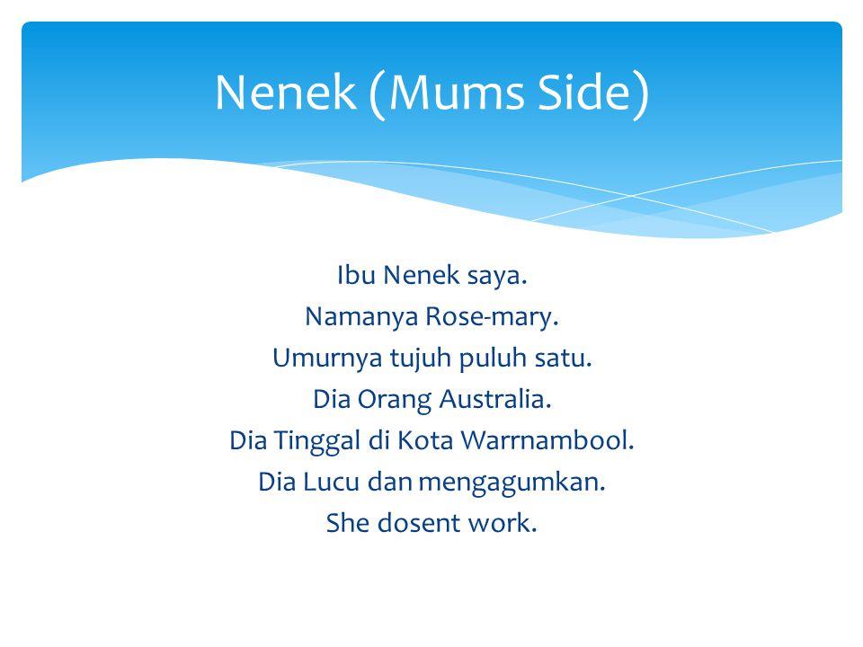 Ibu Nenek saya. Namanya Rose-mary. Umurnya tujuh puluh satu. Dia Orang Australia. Dia Tinggal di Kota Warrnambool. Dia Lucu dan mengagumkan. She dosen