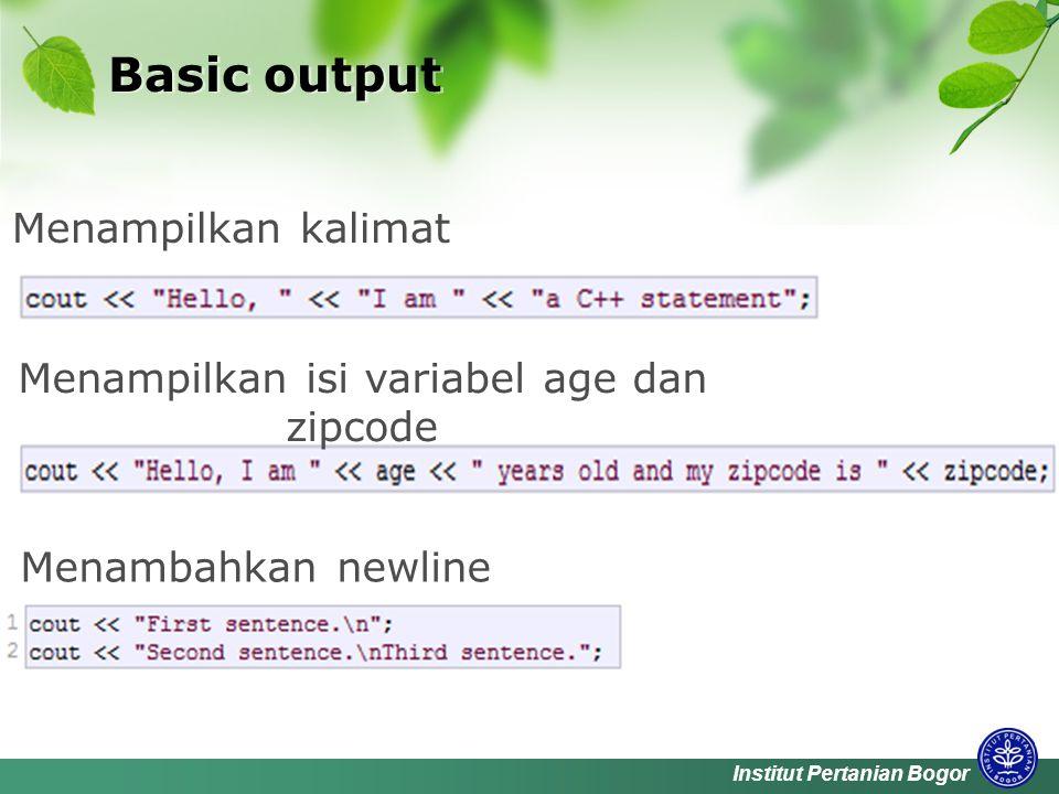 Institut Pertanian Bogor Basic output Menampilkan isi variabel age dan zipcode Menampilkan kalimat Menambahkan newline