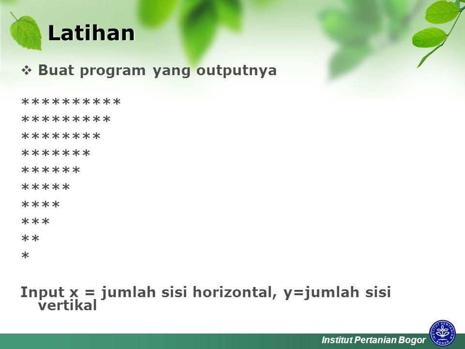 Institut Pertanian Bogor Latihan  Buat program yang outputnya ********** ********* ******** ******* ****** ***** **** *** ** * Input x = jumlah sisi horizontal, y=jumlah sisi vertikal