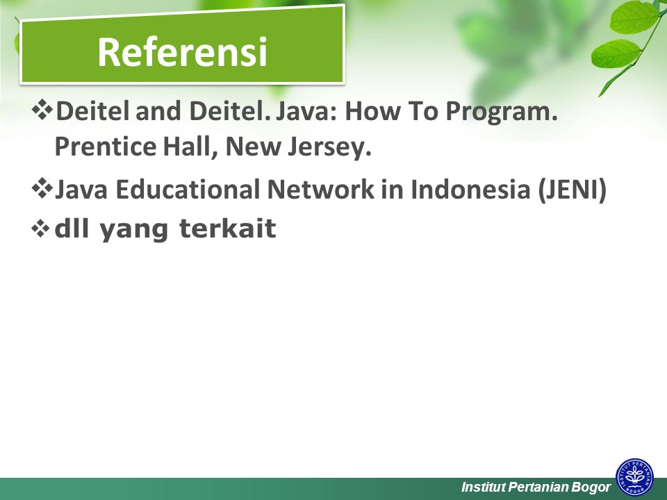 Institut Pertanian Bogor  Deitel and Deitel. Java: How To Program.