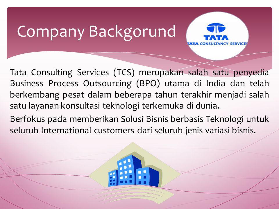 Tata Consulting Services (TCS) merupakan salah satu penyedia Business Process Outsourcing (BPO) utama di India dan telah berkembang pesat dalam beberapa tahun terakhir menjadi salah satu layanan konsultasi teknologi terkemuka di dunia.