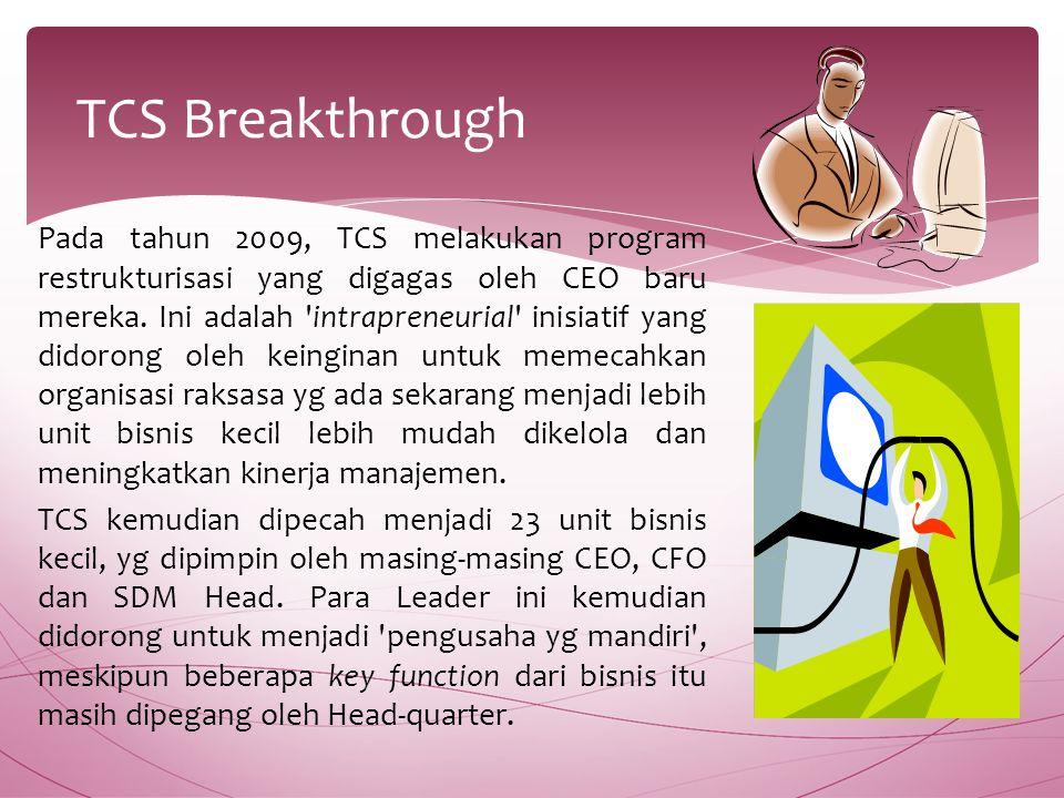 Pada tahun 2009, TCS melakukan program restrukturisasi yang digagas oleh CEO baru mereka.