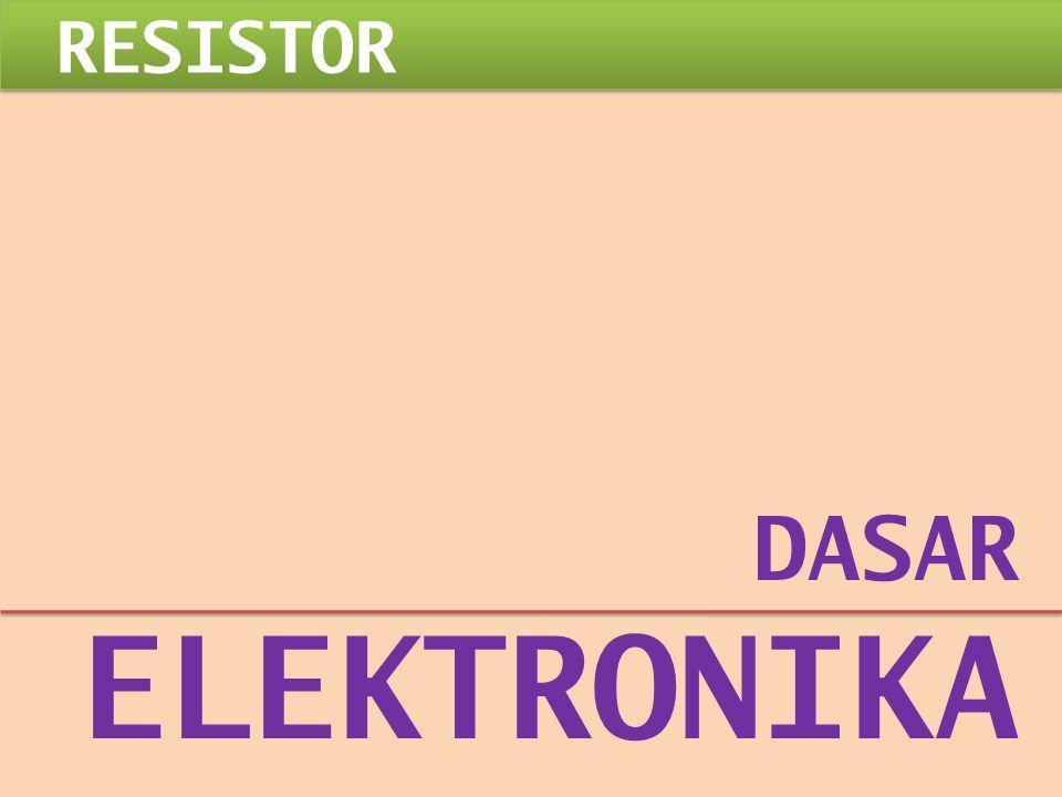 DASAR ELEKTRONIKA RESISTOR