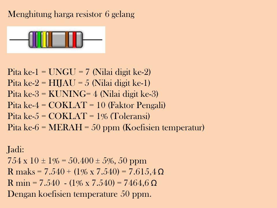 Pita ke-1 = UNGU = 7 (Nilai digit ke-2) Pita ke-2 = HIJAU = 5 (Nilai digit ke-1) Pita ke-3 = KUNING= 4 (Nilai digit ke-3) Pita ke-4 = COKLAT = 10 (Faktor Pengali) Pita ke-5 = COKLAT = 1% (Toleransi) Pita ke-6 = MERAH = 50 ppm (Koefisien temperatur) Jadi: 754 x 10 ± 1% = 50.400 ± 5%, 50 ppm R maks = 7.540 + (1% x 7.540) = 7.615,4 Ω R min = 7.540 - (1% x 7.540) = 7464,6 Ω Dengan koefisien temperature 50 ppm.