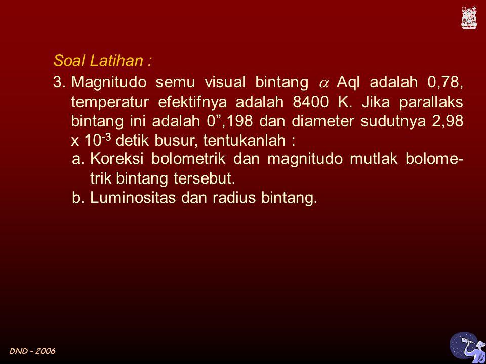DND - 2006 Soal Latihan : 3.Magnitudo semu visual bintang  Aql adalah 0,78, temperatur efektifnya adalah 8400 K.
