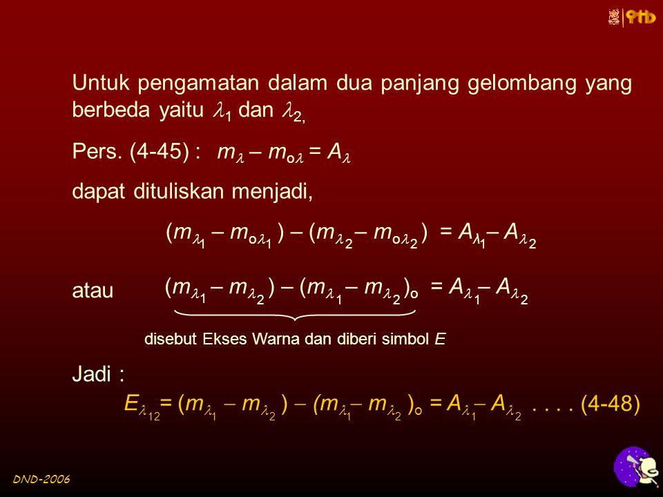 DND-2006 Untuk pengamatan dalam dua panjang gelombang yang berbeda yaitu 1 dan 2, m – m o = A Pers.