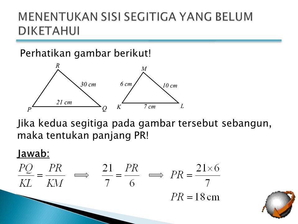 Perhatikan gambar berikut! Jika kedua segitiga pada gambar tersebut sebangun, maka tentukan panjang PR! Jawab: