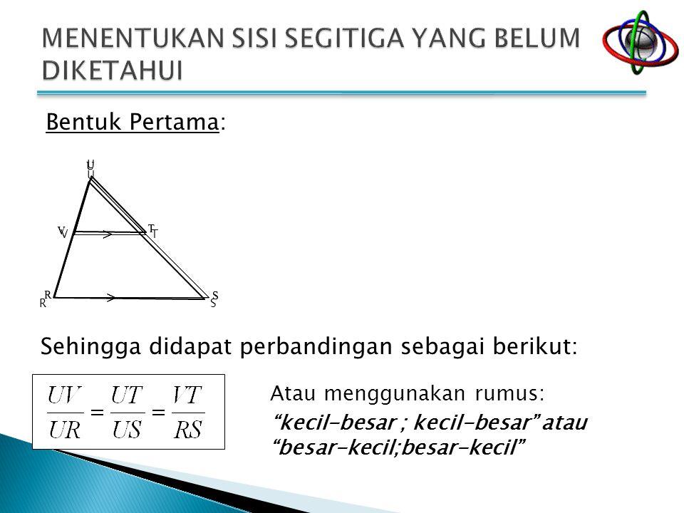 "Bentuk Pertama: Sehingga didapat perbandingan sebagai berikut: U VT U RS Atau menggunakan rumus: ""kecil-besar ; kecil-besar"" atau ""besar-kecil;besar-k"