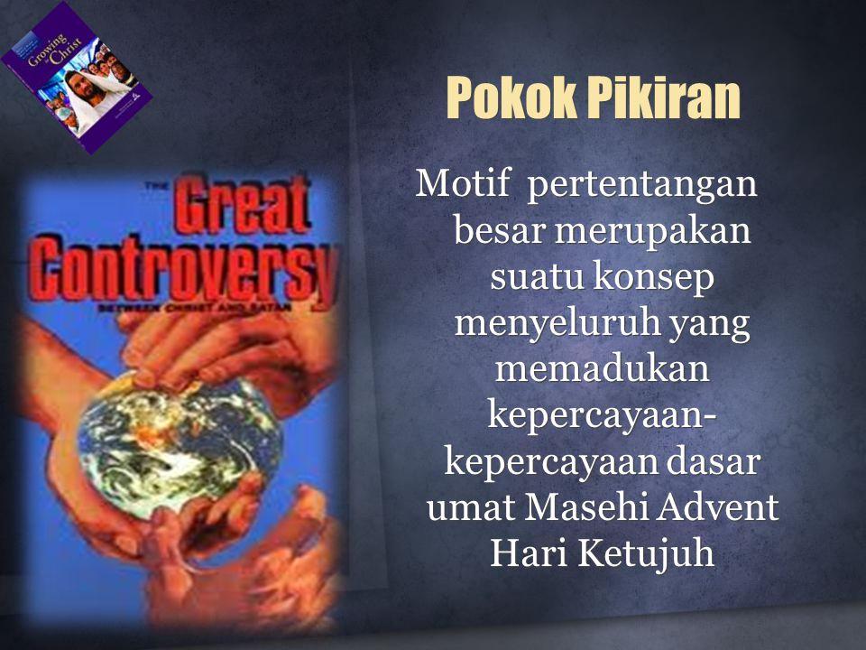 Motif pertentangan besar merupakan suatu konsep menyeluruh yang memadukan kepercayaan- kepercayaan dasar umat Masehi Advent Hari Ketujuh Pokok Pikiran