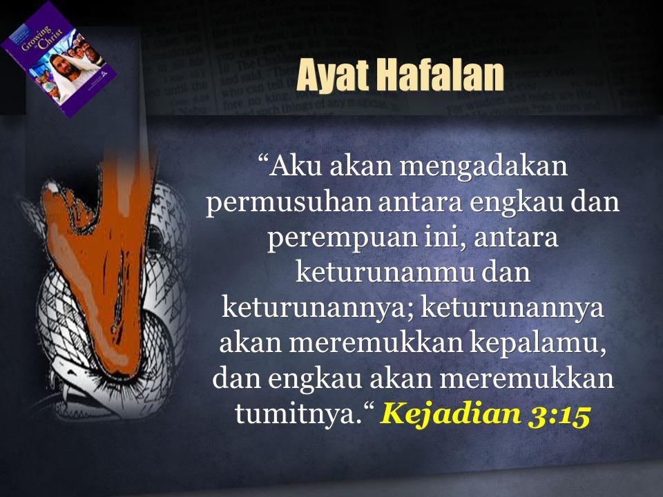 """Ayat Hafalan """"Aku akan mengadakan permusuhan antara engkau dan perempuan ini, antara keturunanmu dan keturunannya; keturunannya akan meremukkan kepala"""
