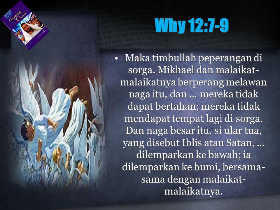 Why 12:7-9 Maka timbullah peperangan di sorga. Mikhael dan malaikat- malaikatnya berperang melawan naga itu, dan... mereka tidak dapat bertahan; merek