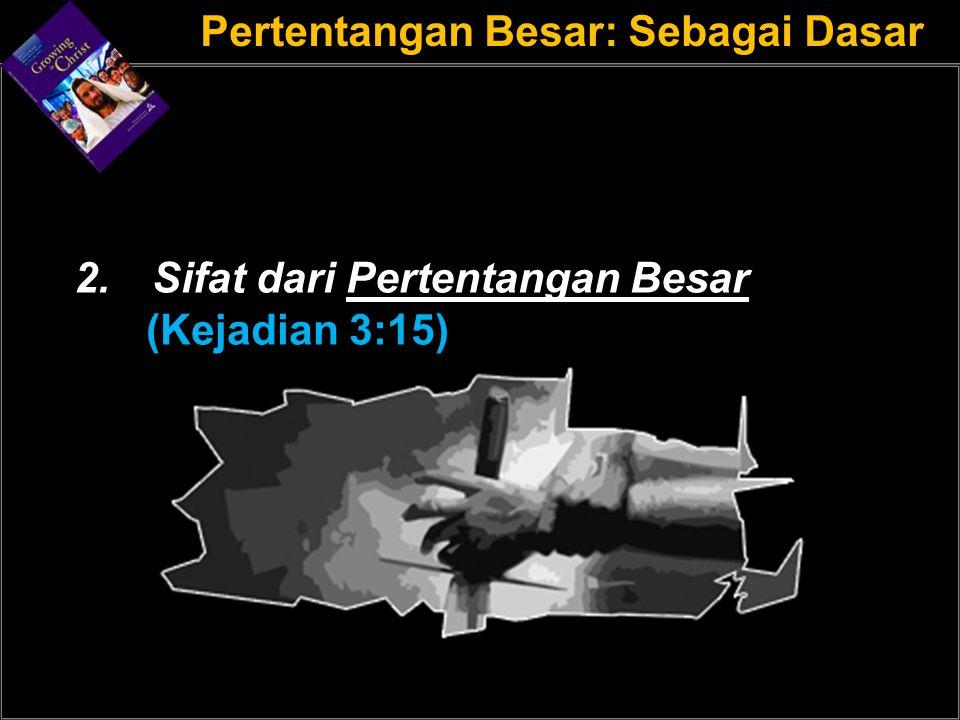 a a Pertentangan Besar: Sebagai Dasar 2.Sifat dari Pertentangan Besar (Kejadian 3:15)