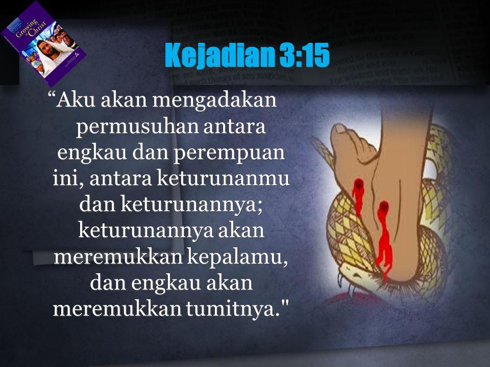 """Kejadian 3:15 """"Aku akan mengadakan permusuhan antara engkau dan perempuan ini, antara keturunanmu dan keturunannya; keturunannya akan meremukkan kepal"""