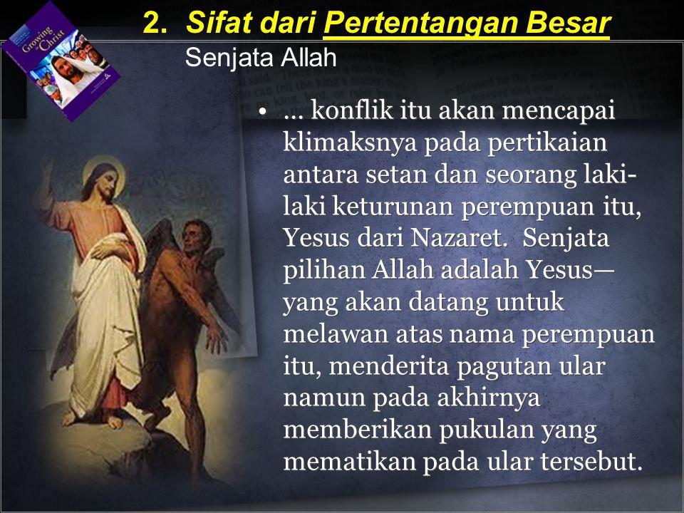 ... konflik itu akan mencapai klimaksnya pada pertikaian antara setan dan seorang laki- laki keturunan perempuan itu, Yesus dari Nazaret. Senjata pili