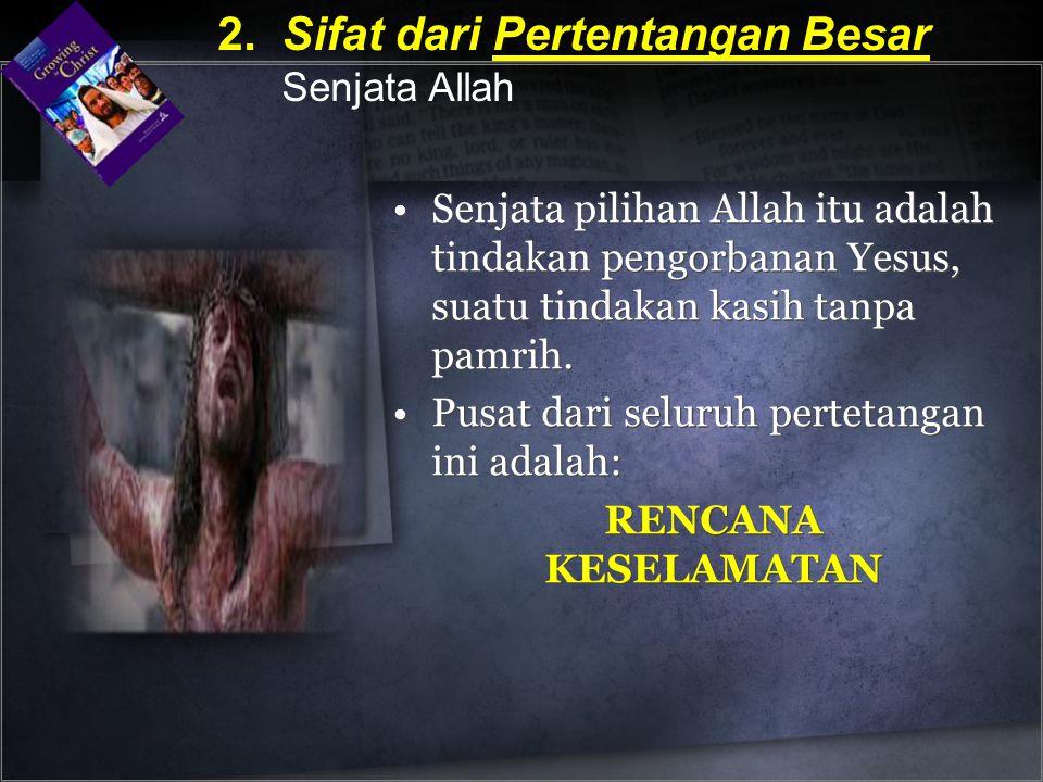 Senjata pilihan Allah itu adalah tindakan pengorbanan Yesus, suatu tindakan kasih tanpa pamrih. Pusat dari seluruh pertetangan ini adalah: RENCANA KES