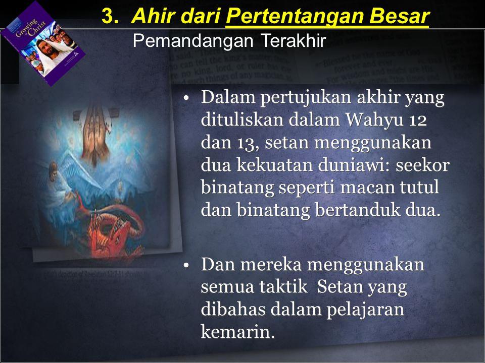 Dalam pertujukan akhir yang dituliskan dalam Wahyu 12 dan 13, setan menggunakan dua kekuatan duniawi: seekor binatang seperti macan tutul dan binatang