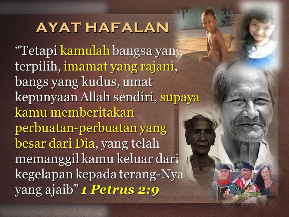 ayat hafalan Tetapi kamulah bangsa yang terpilih, imamat yang rajani, bangs yang kudus, umat kepunyaan Allah sendiri, supaya kamu memberitakan perbuatan-perbuatan yang besar dari Dia, yang telah memanggil kamu keluar dari kegelapan kepada terang-Nya yang ajaib 1 Petrus 2:9