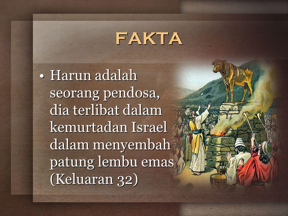 FAKTA Harun adalah seorang pendosa, dia terlibat dalam kemurtadan Israel dalam menyembah patung lembu emas (Keluaran 32)Harun adalah seorang pendosa, dia terlibat dalam kemurtadan Israel dalam menyembah patung lembu emas (Keluaran 32)