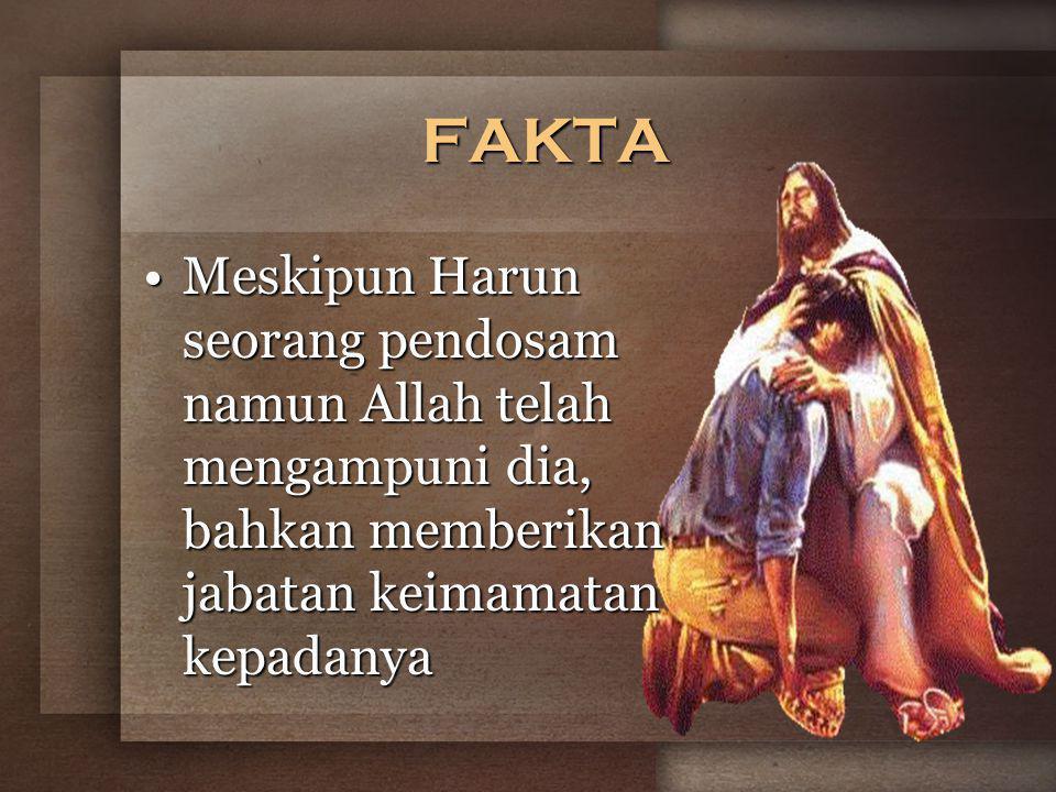 FAKTA Meskipun Harun seorang pendosam namun Allah telah mengampuni dia, bahkan memberikan jabatan keimamatan kepadanyaMeskipun Harun seorang pendosam namun Allah telah mengampuni dia, bahkan memberikan jabatan keimamatan kepadanya