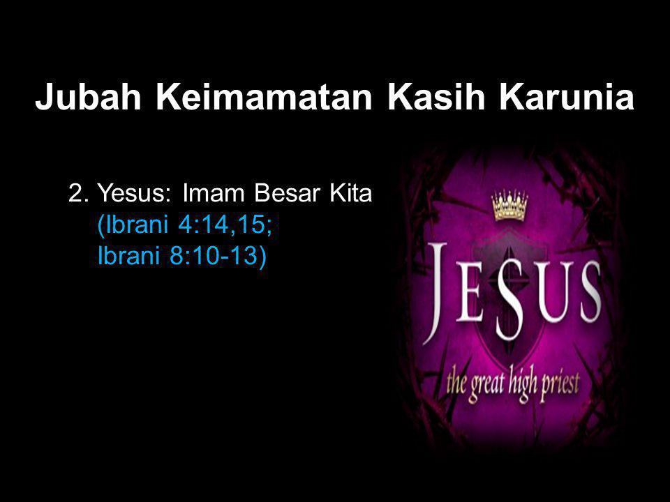 Black Jubah Keimamatan Kasih Karunia 2. Yesus: Imam Besar Kita (Ibrani 4:14,15; Ibrani 8:10-13)