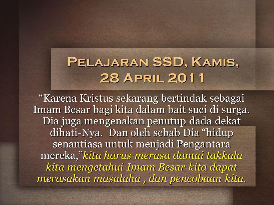 Pelajaran SSD, Kamis, 28 April 2011 Karena Kristus sekarang bertindak sebagai Imam Besar bagi kita dalam bait suci di surga.
