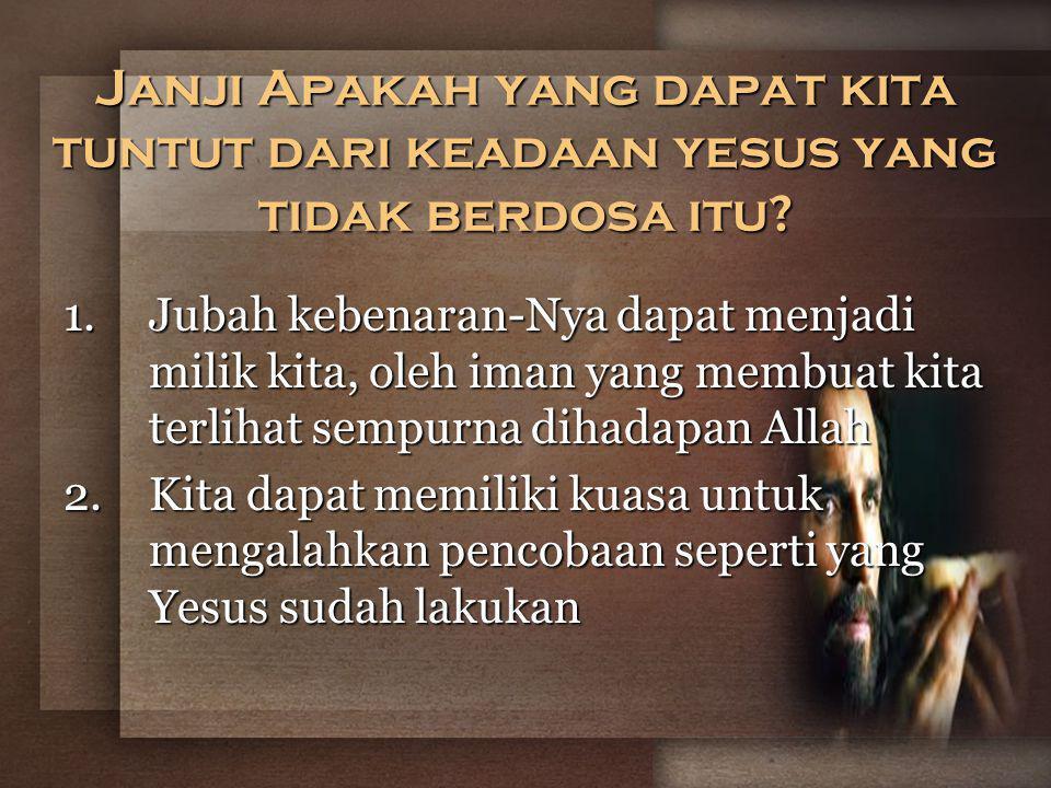 Janji Apakah yang dapat kita tuntut dari keadaan yesus yang tidak berdosa itu.