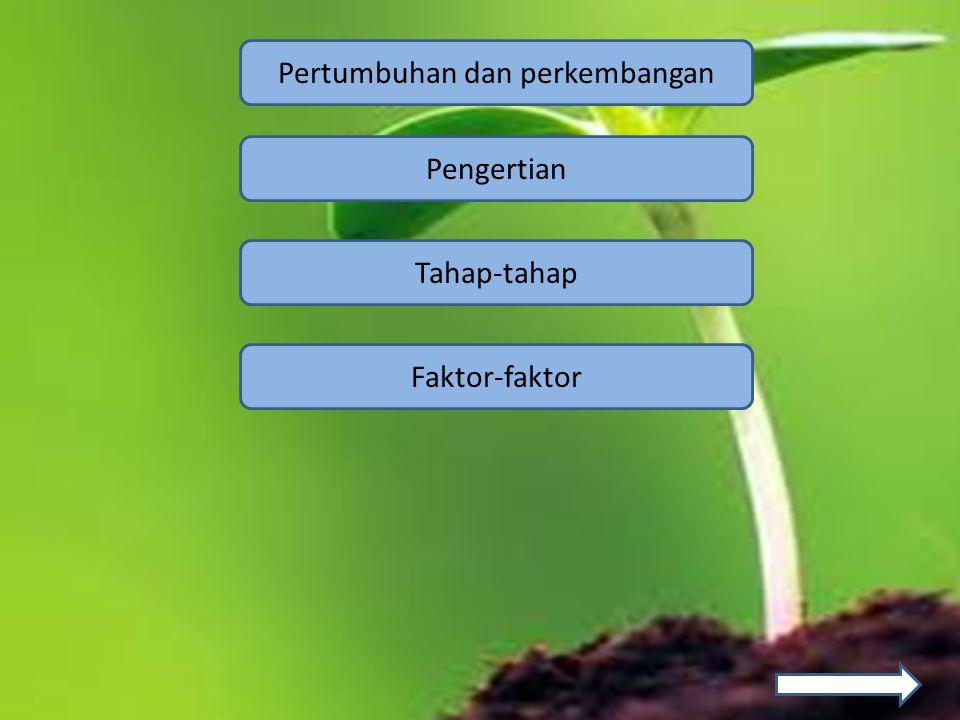 Pertumbuhan dan perkembangan Tahap-tahap Faktor-faktor Pengertian