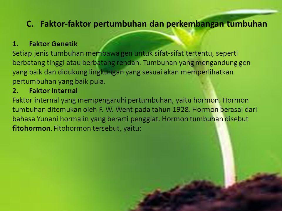 C. Faktor-faktor pertumbuhan dan perkembangan tumbuhan 1. Faktor Genetik Setiap jenis tumbuhan membawa gen untuk sifat-sifat tertentu, seperti berbata