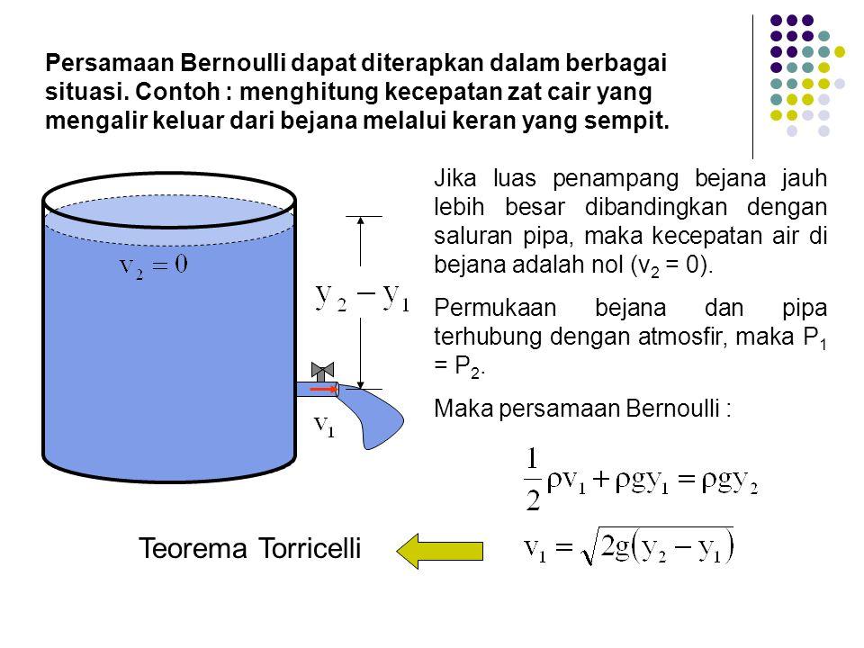 Persamaan Bernoulli dapat diterapkan dalam berbagai situasi. Contoh : menghitung kecepatan zat cair yang mengalir keluar dari bejana melalui keran yan