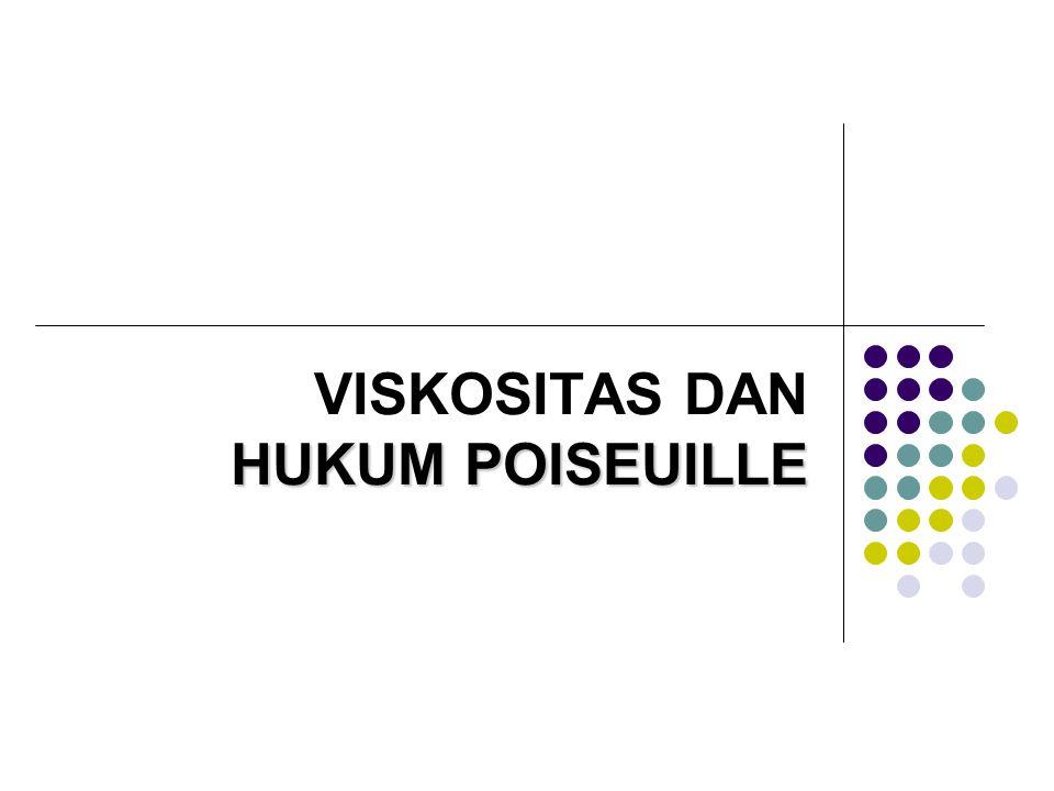 HUKUM POISEUILLE VISKOSITAS DAN HUKUM POISEUILLE