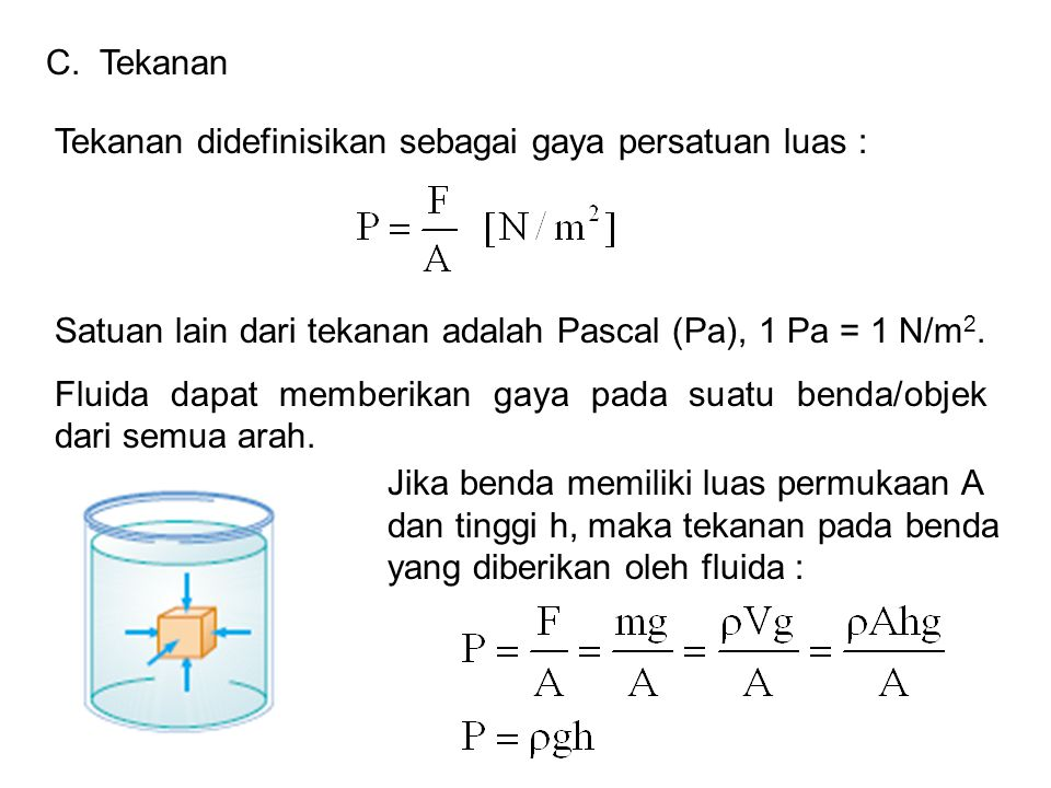Tekanan didefinisikan sebagai gaya persatuan luas : Satuan lain dari tekanan adalah Pascal (Pa), 1 Pa = 1 N/m 2.