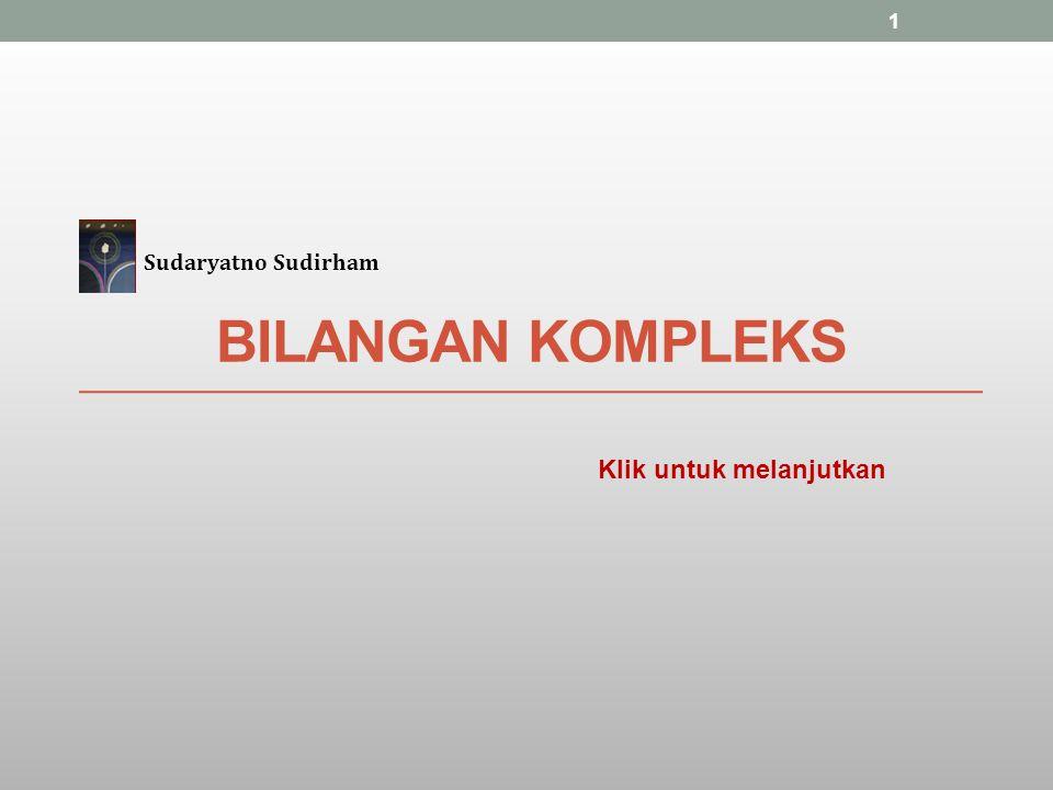 BILANGAN KOMPLEKS Sudaryatno Sudirham Klik untuk melanjutkan 1