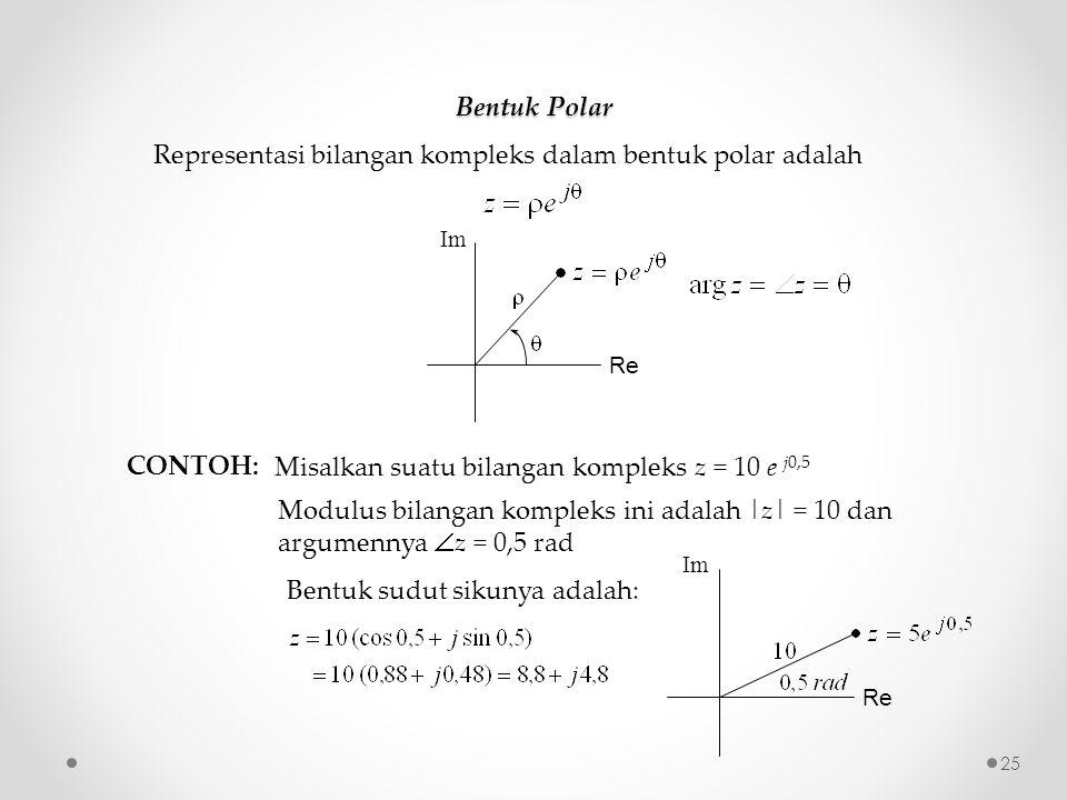 Bentuk Polar Representasi bilangan kompleks dalam bentuk polar adalah Re Im CONTOH: Misalkan suatu bilangan kompleks z = 10 e j0,5 Modulus bilangan kompleks ini adalah |z| = 10 dan argumennya  z = 0,5 rad Bentuk sudut sikunya adalah: Re Im 25