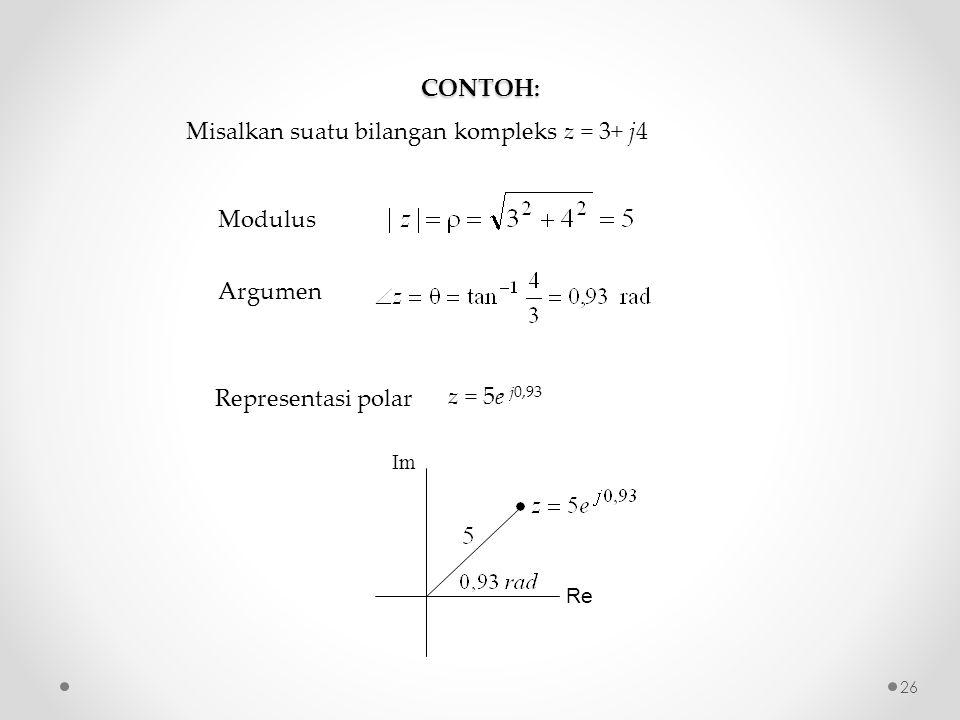 CONTOH: Misalkan suatu bilangan kompleks z = 3+ j4 Modulus Argumen Representasi polar z = 5e j0,93 Re Im 26