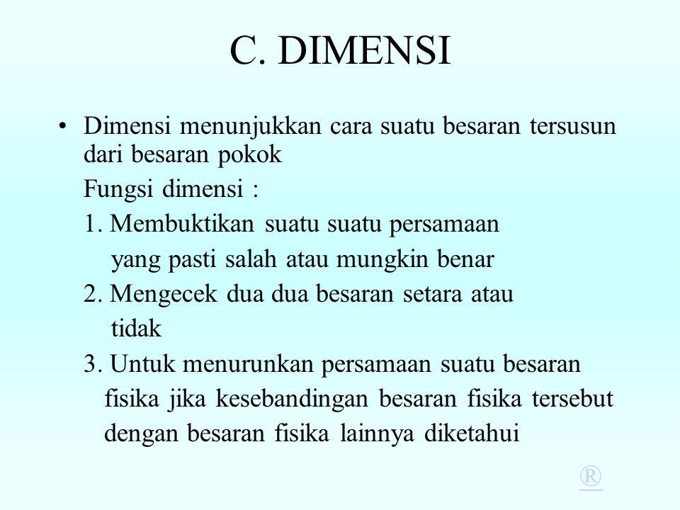 C.DIMENSI Dimensi menunjukkan cara suatu besaran tersusun dari besaran pokok Fungsi dimensi : 1.