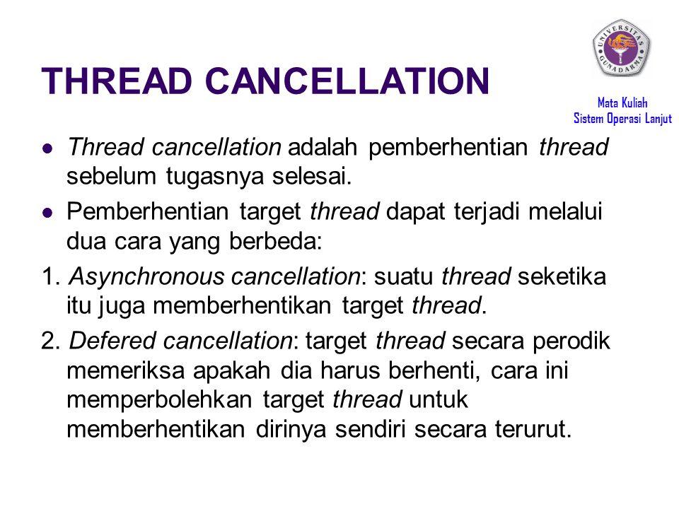 Mata Kuliah Sistem Operasi Lanjut THREAD CANCELLATION Thread cancellation adalah pemberhentian thread sebelum tugasnya selesai.