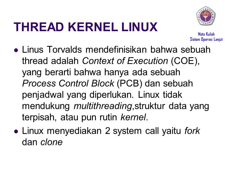 Mata Kuliah Sistem Operasi Lanjut THREAD KERNEL LINUX Linus Torvalds mendefinisikan bahwa sebuah thread adalah Context of Execution (COE), yang berarti bahwa hanya ada sebuah Process Control Block (PCB) dan sebuah penjadwal yang diperlukan.