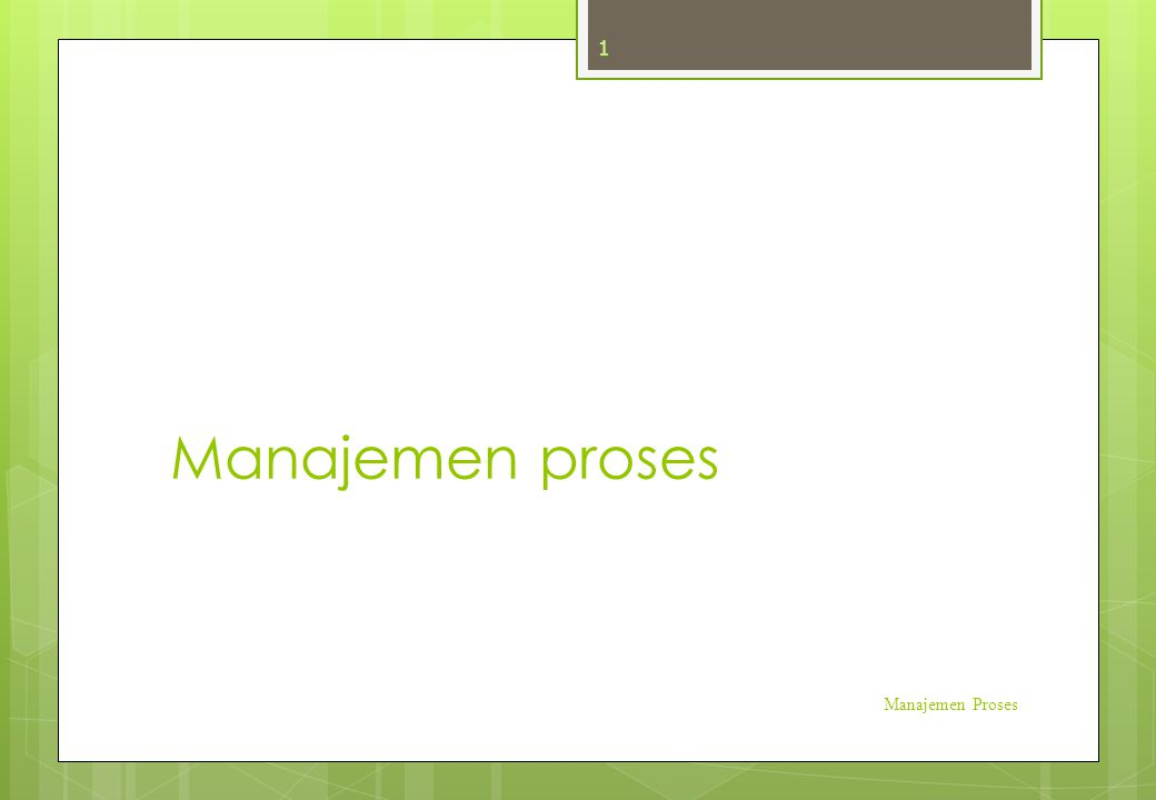 Manajemen proses Manajemen Proses 1