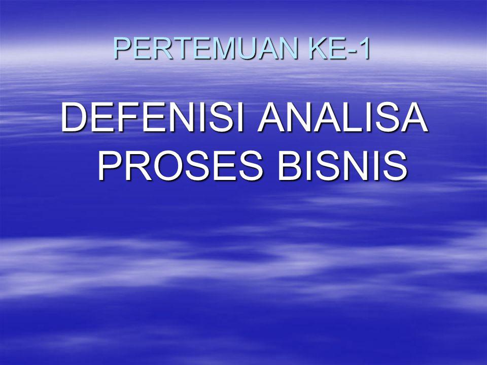 PERTEMUAN KE-1 DEFENISI ANALISA PROSES BISNIS