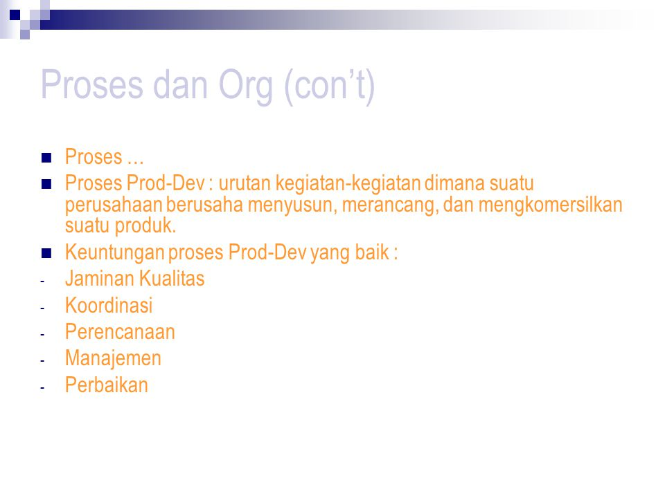 Proses dan Org (con't) Proses … Proses Prod-Dev : urutan kegiatan-kegiatan dimana suatu perusahaan berusaha menyusun, merancang, dan mengkomersilkan suatu produk.