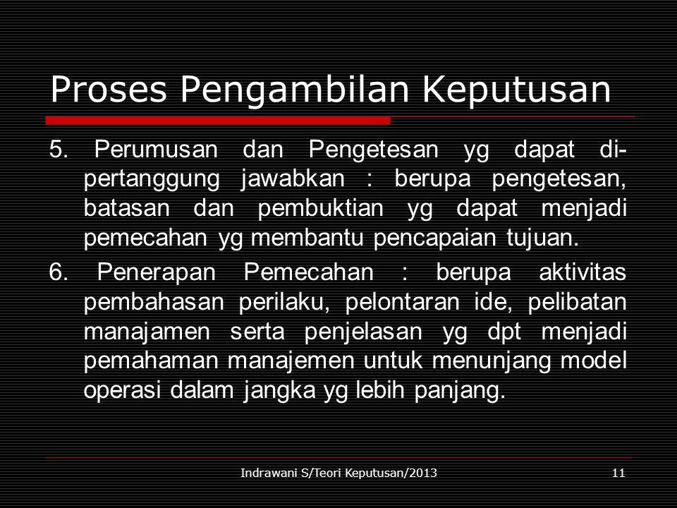 Indrawani S/Teori Keputusan/201311 Proses Pengambilan Keputusan 5. Perumusan dan Pengetesan yg dapat di- pertanggung jawabkan : berupa pengetesan, bat
