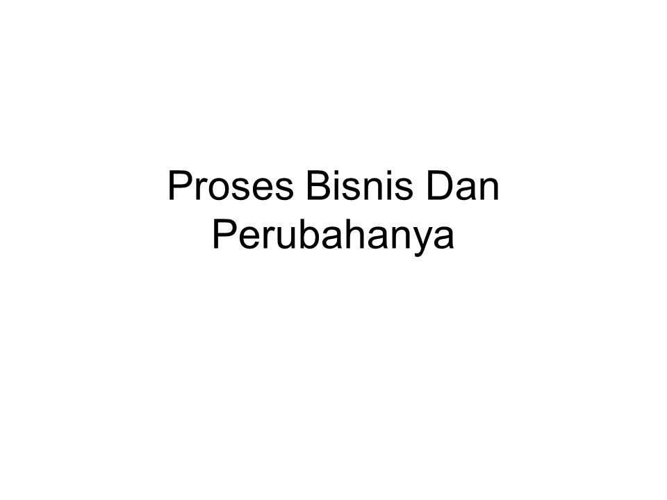 Proses Bisnis Dan Perubahanya