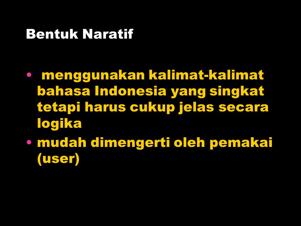 Bentuk Naratif menggunakan kalimat-kalimat bahasa Indonesia yang singkat tetapi harus cukup jelas secara logika mudah dimengerti oleh pemakai (user)