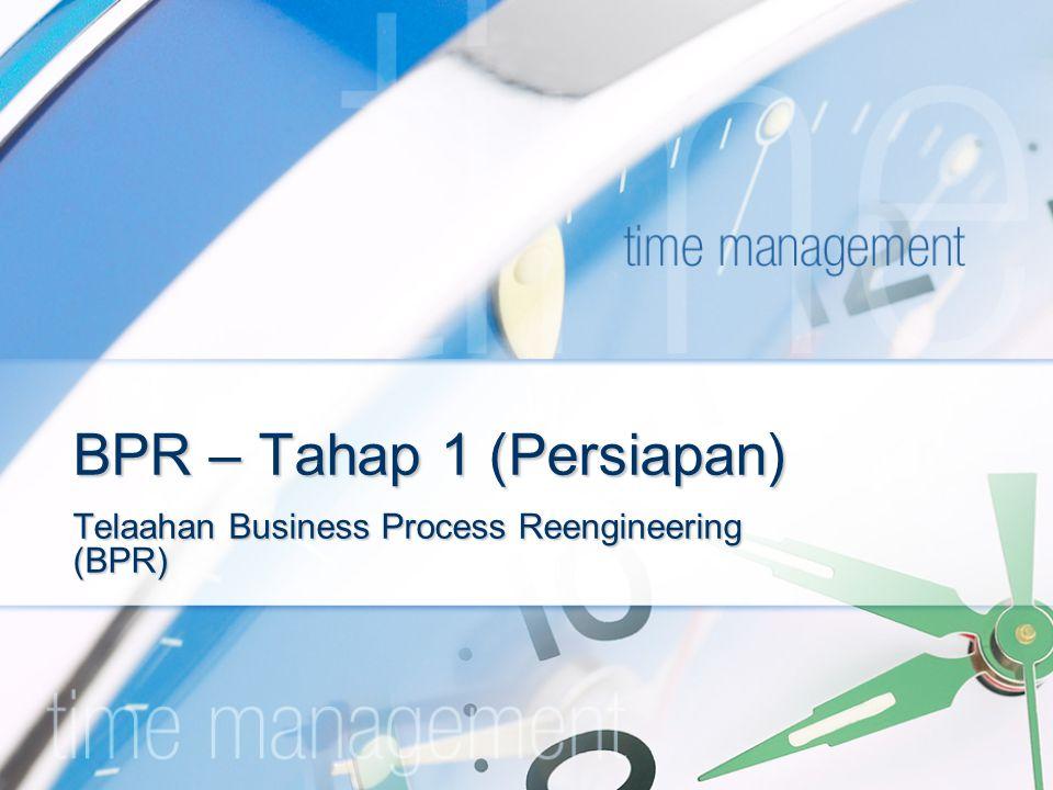 BPR – Tahap 1 (Persiapan) Telaahan Business Process Reengineering (BPR)