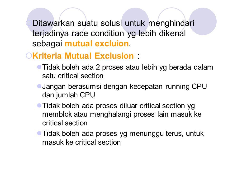  Ditawarkan suatu solusi untuk menghindari terjadinya race condition yg lebih dikenal sebagai mutual excluion.  Kriteria Mutual Exclusion : Tidak bo